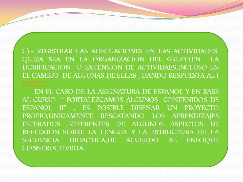 C).- REGISTRAR LAS ADECUACIONES EN LAS ACTIVIDADES, QUIZA SEA EN LA ORGANIZACION DEL GRUPO,EN LA DOSIFICACION O EXTENSION DE ACTIVIDAES,INCLUSO EN EL
