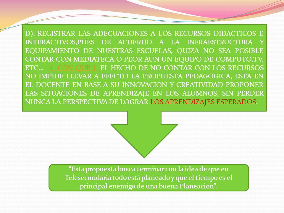 D).-REGISTRAR LAS ADECUACIONES A LOS RECURSOS DIDACTICOS E INTERACTIVOS,PUES DE ACUERDO A LA INFRAESTRUCTURA Y EQUIPAMIENTO DE NUESTRAS ESCUELAS, QUIZ