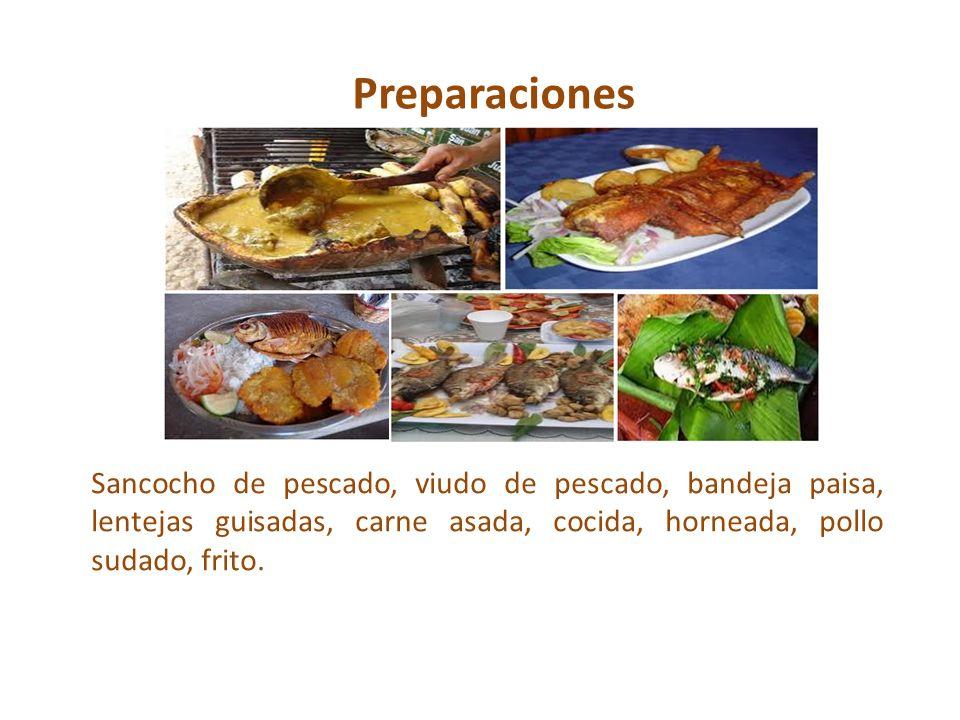 Preparaciones Sancocho de pescado, viudo de pescado, bandeja paisa, lentejas guisadas, carne asada, cocida, horneada, pollo sudado, frito.