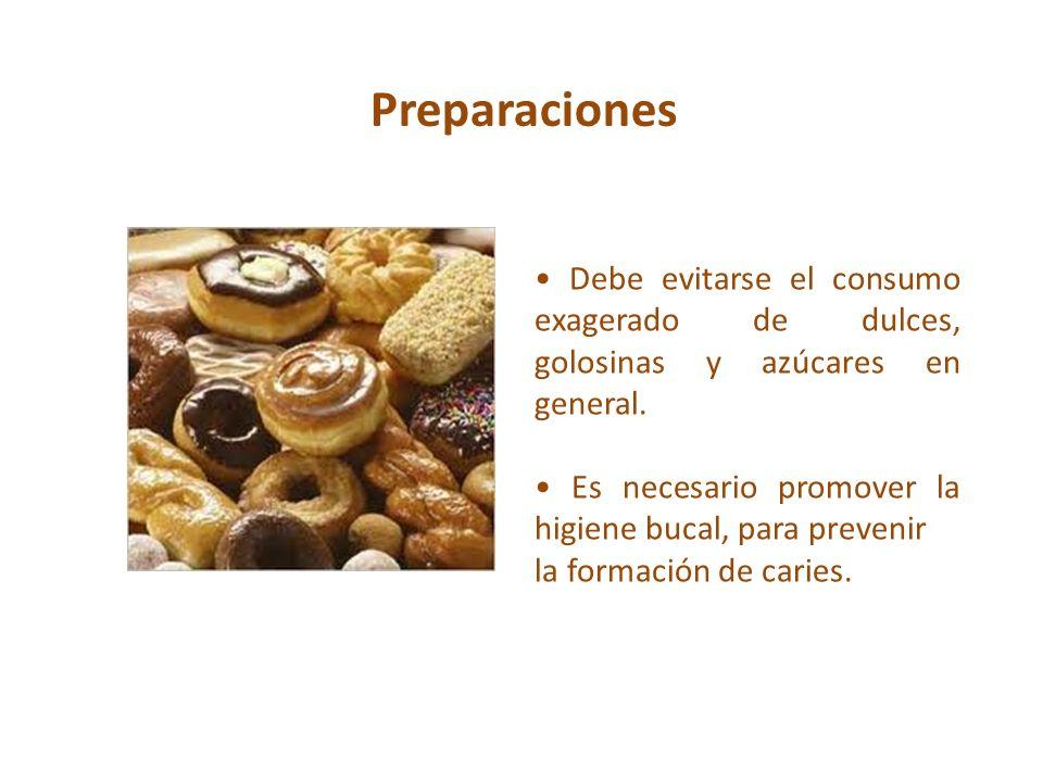 Preparaciones Debe evitarse el consumo exagerado de dulces, golosinas y azúcares en general. Es necesario promover la higiene bucal, para prevenir la
