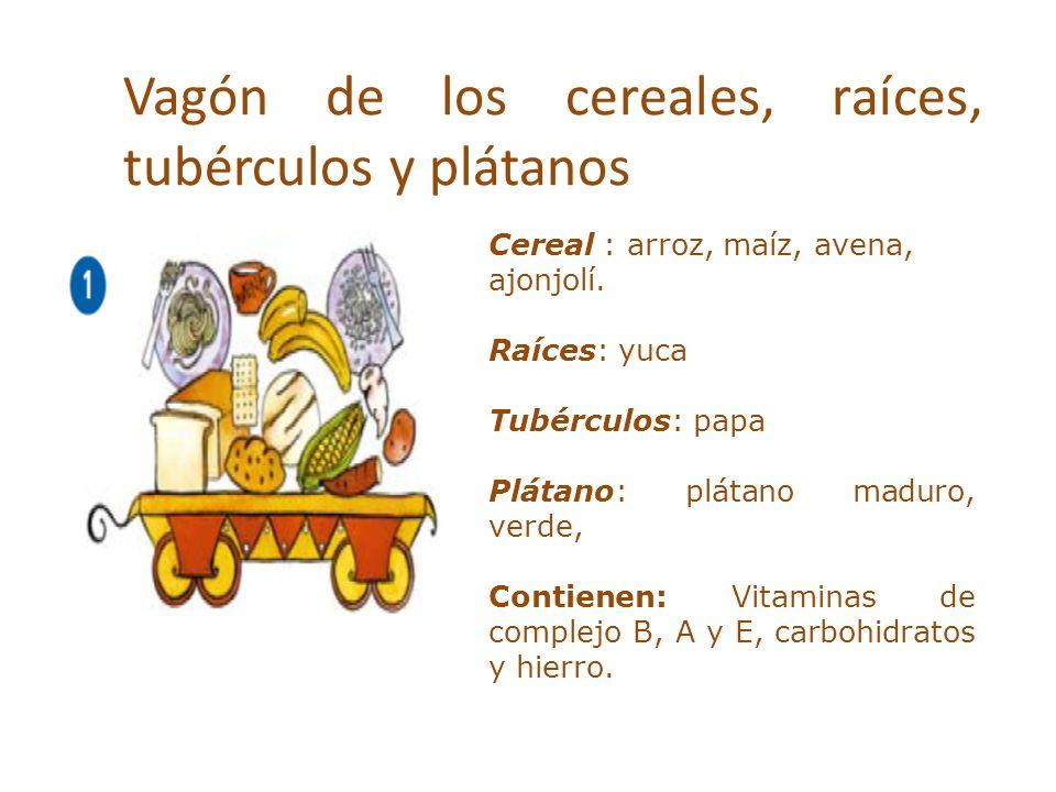 Vagón de los cereales, raíces, tubérculos y plátanos Cereal : arroz, maíz, avena, ajonjolí. Raíces: yuca Tubérculos: papa Plátano: plátano maduro, ver