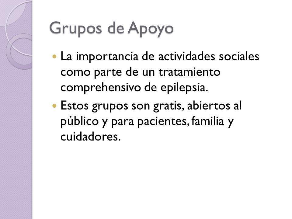 Grupos de Apoyo La importancia de actividades sociales como parte de un tratamiento comprehensivo de epilepsia. Estos grupos son gratis, abiertos al p