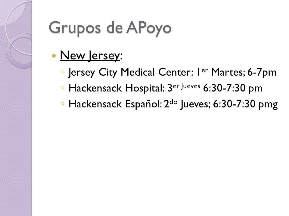 Grupos de APoyo New Jersey: Jersey City Medical Center: 1 er Martes; 6-7pm Hackensack Hospital: 3 er Jueves 6:30-7:30 pm Hackensack Español: 2 do Juev