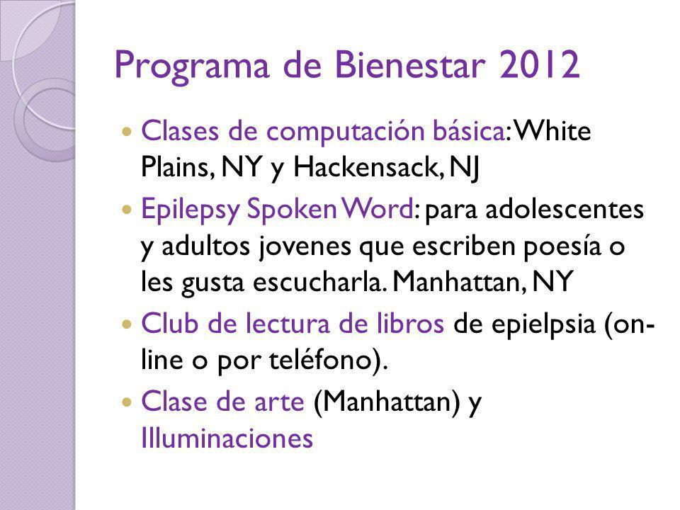 Programa de Bienestar 2012 Clases de computación básica: White Plains, NY y Hackensack, NJ Epilepsy Spoken Word: para adolescentes y adultos jovenes q