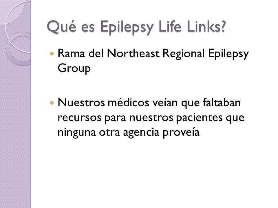 Qué es Epilepsy Life Links? Rama del Northeast Regional Epilepsy Group Nuestros médicos veían que faltaban recursos para nuestros pacientes que ningun