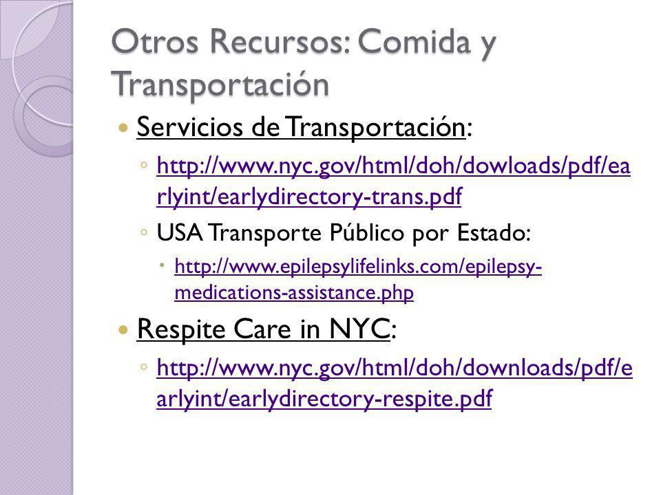 Otros Recursos: Comida y Transportación Servicios de Transportación: http://www.nyc.gov/html/doh/dowloads/pdf/ea rlyint/earlydirectory-trans.pdf http: