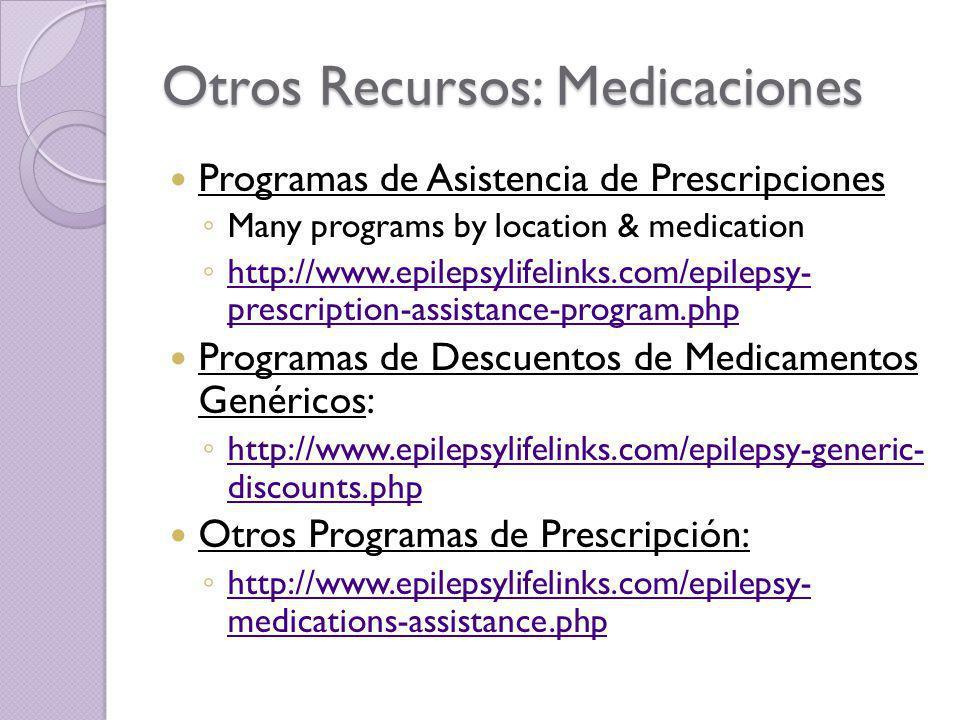Otros Recursos: Medicaciones Programas de Asistencia de Prescripciones Many programs by location & medication http://www.epilepsylifelinks.com/epileps