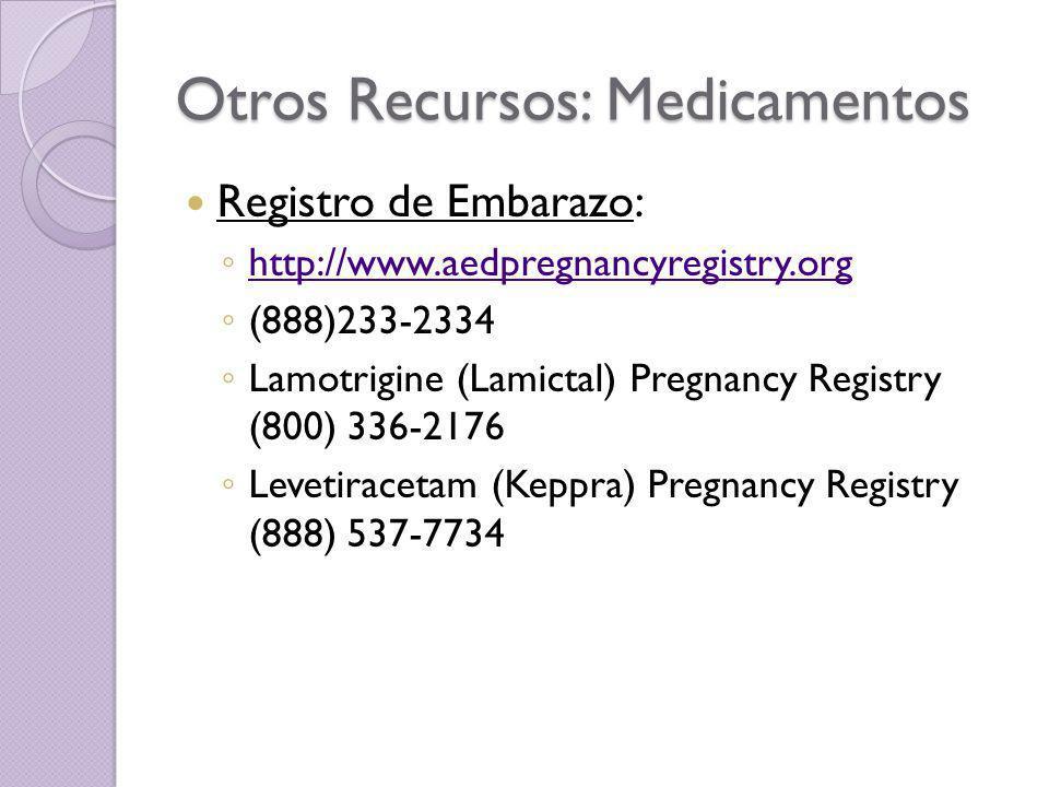 Otros Recursos: Medicamentos Registro de Embarazo: http://www.aedpregnancyregistry.org (888)233-2334 Lamotrigine (Lamictal) Pregnancy Registry (800) 3