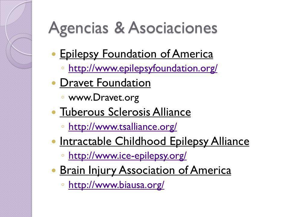Agencias & Asociaciones Epilepsy Foundation of America http://www.epilepsyfoundation.org/ Dravet Foundation www.Dravet.org Tuberous Sclerosis Alliance