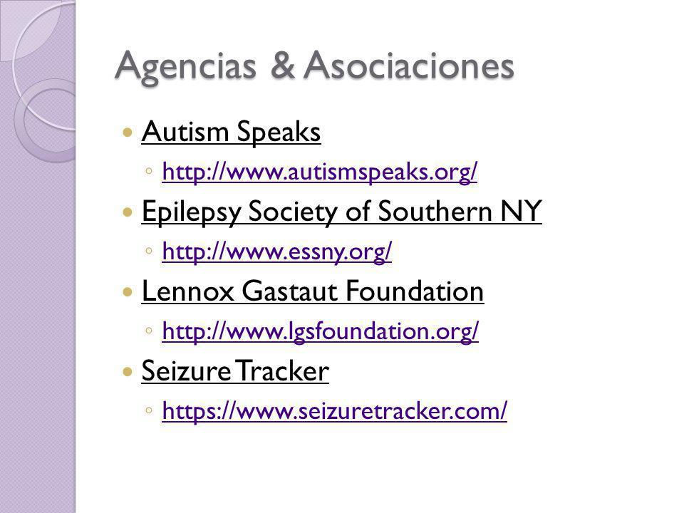 Agencias & Asociaciones Autism Speaks http://www.autismspeaks.org/ Epilepsy Society of Southern NY http://www.essny.org/ Lennox Gastaut Foundation htt