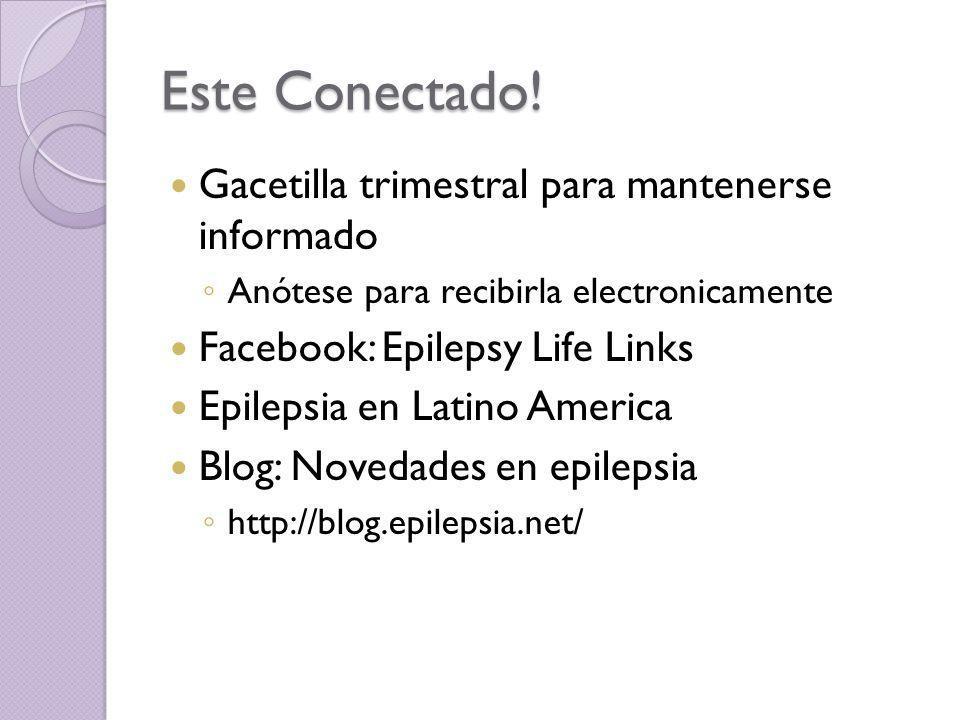 Este Conectado! Gacetilla trimestral para mantenerse informado Anótese para recibirla electronicamente Facebook: Epilepsy Life Links Epilepsia en Lati