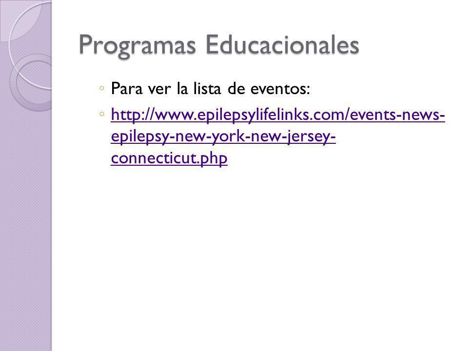 Programas Educacionales Para ver la lista de eventos: http://www.epilepsylifelinks.com/events-news- epilepsy-new-york-new-jersey- connecticut.php http