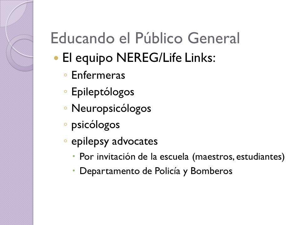 Educando el Público General El equipo NEREG/Life Links: Enfermeras Epileptólogos Neuropsicólogos psicólogos epilepsy advocates Por invitación de la es