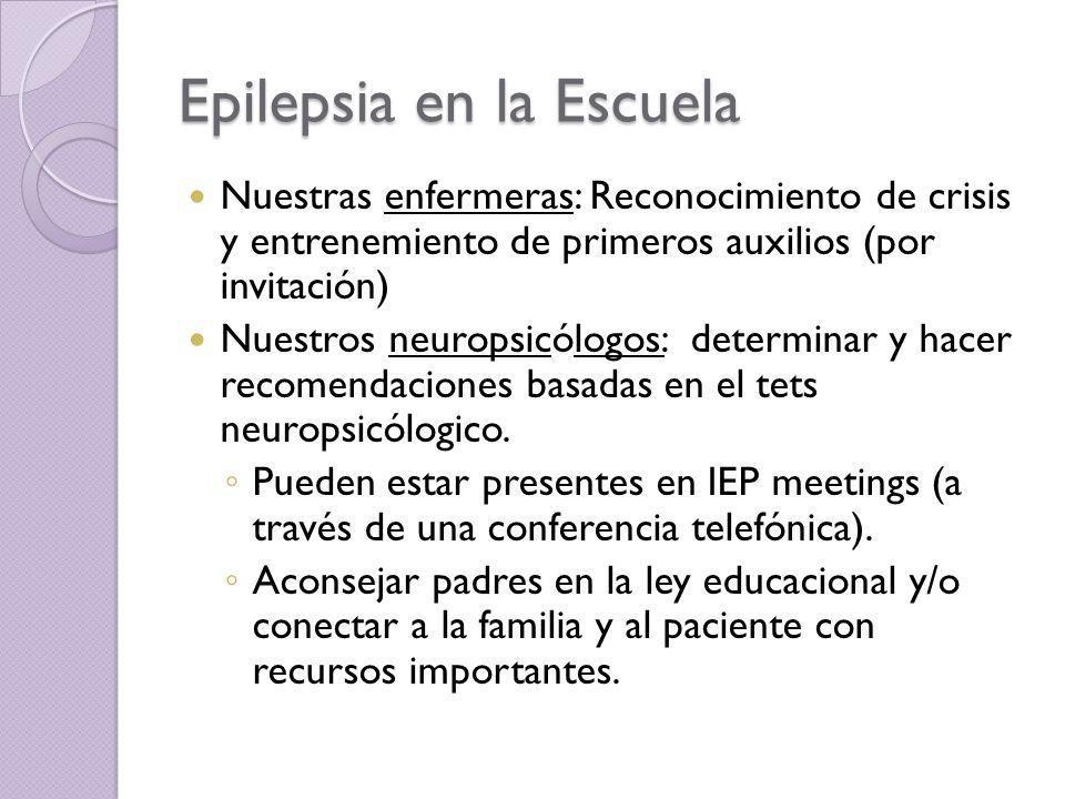 Epilepsia en la Escuela Nuestras enfermeras: Reconocimiento de crisis y entrenemiento de primeros auxilios (por invitación) Nuestros neuropsicólogos: