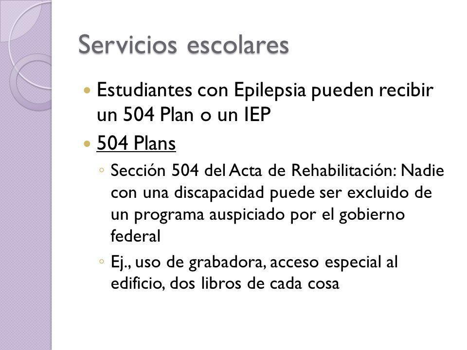 Servicios escolares Estudiantes con Epilepsia pueden recibir un 504 Plan o un IEP 504 Plans Sección 504 del Acta de Rehabilitación: Nadie con una disc