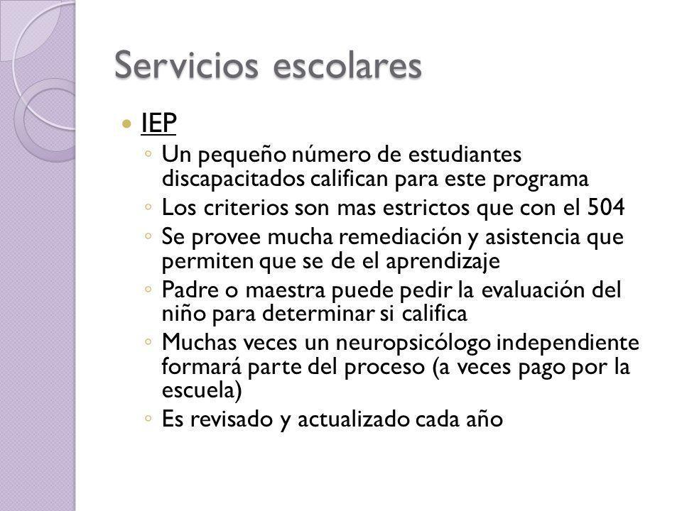 Servicios escolares IEP Un pequeño número de estudiantes discapacitados califican para este programa Los criterios son mas estrictos que con el 504 Se