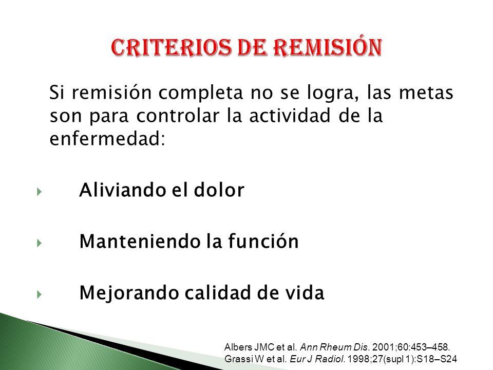 Si remisión completa no se logra, las metas son para controlar la actividad de la enfermedad: Aliviando el dolor Manteniendo la función Mejorando calidad de vida Albers JMC et al.