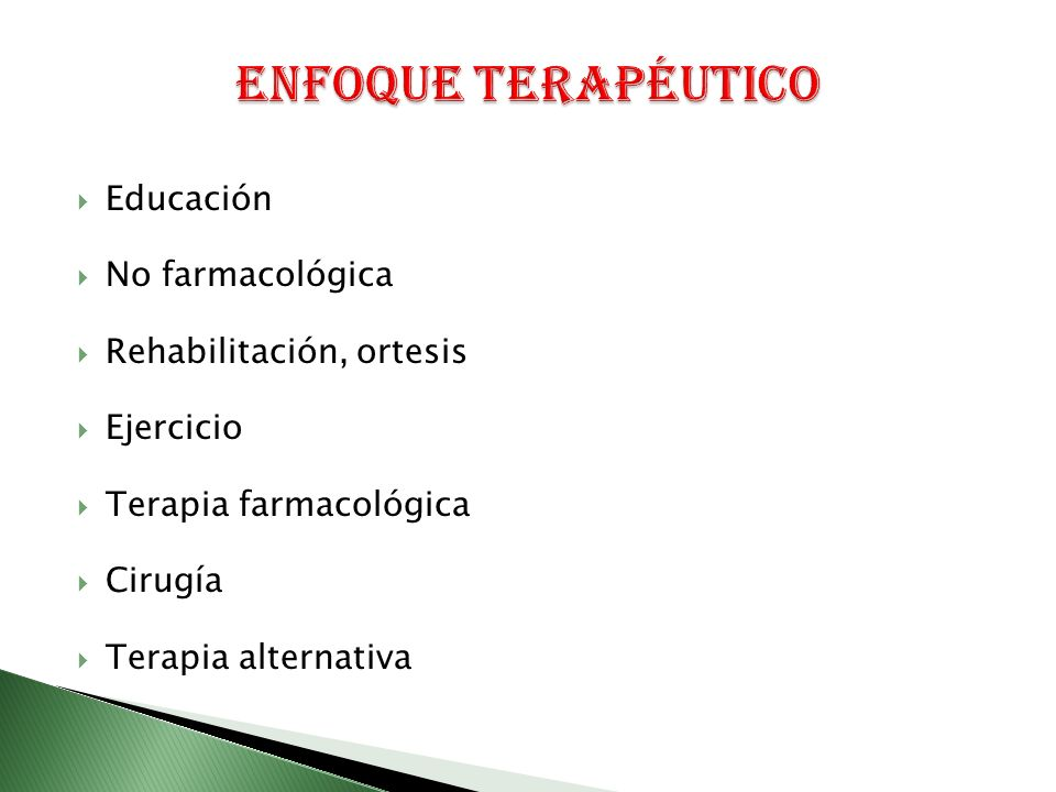 Educación Educación No farmacológica No farmacológica Rehabilitación, ortesis Rehabilitación, ortesis Ejercicio Ejercicio Terapia farmacológica Terapia farmacológica Cirugía Cirugía Terapia alternativa Terapia alternativa