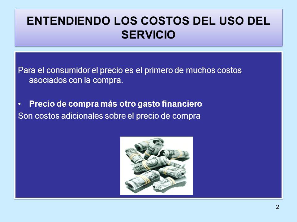 2 ENTENDIENDO LOS COSTOS DEL USO DEL SERVICIO Para el consumidor el precio es el primero de muchos costos asociados con la compra. Precio de compra má