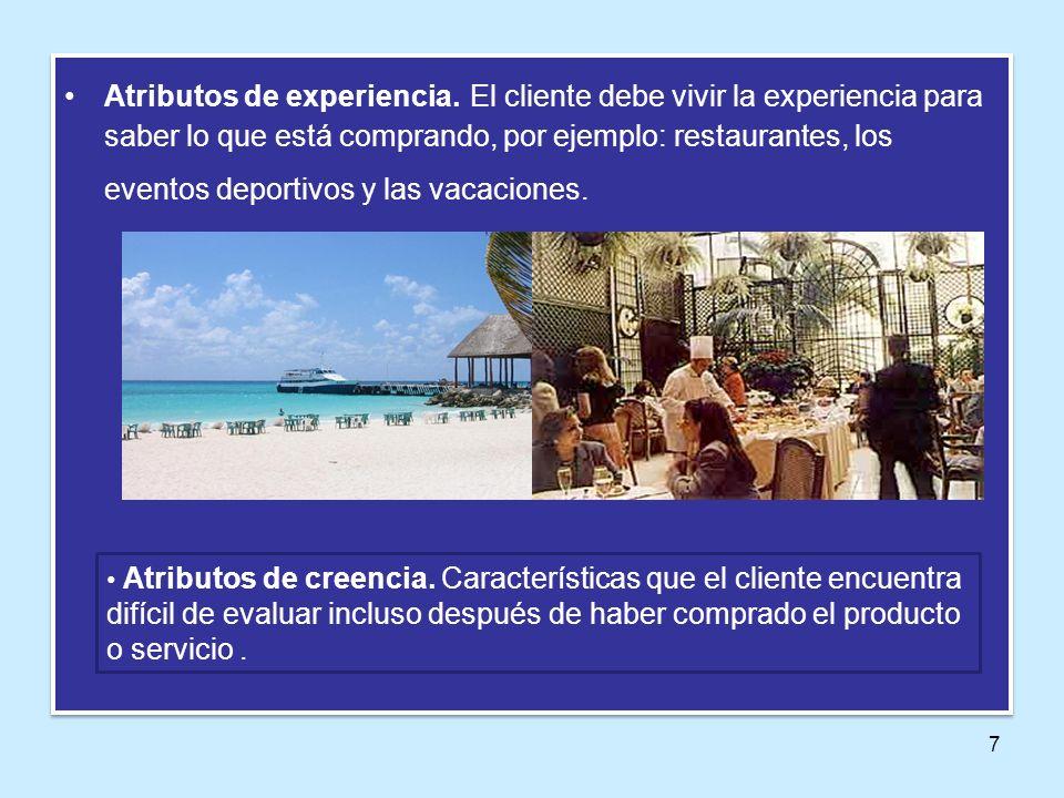 7 Atributos de experiencia. El cliente debe vivir la experiencia para saber lo que está comprando, por ejemplo: restaurantes, los eventos deportivos y