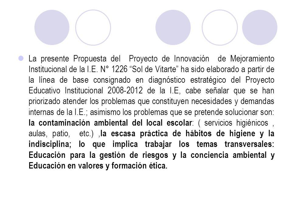 La presente Propuesta del Proyecto de Innovación de Mejoramiento Institucional de la I.E. N° 1226 Sol de Vitarte ha sido elaborado a partir de la líne