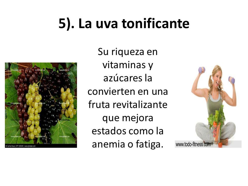 5). La uva tonificante Su riqueza en vitaminas y azúcares la convierten en una fruta revitalizante que mejora estados como la anemia o fatiga.