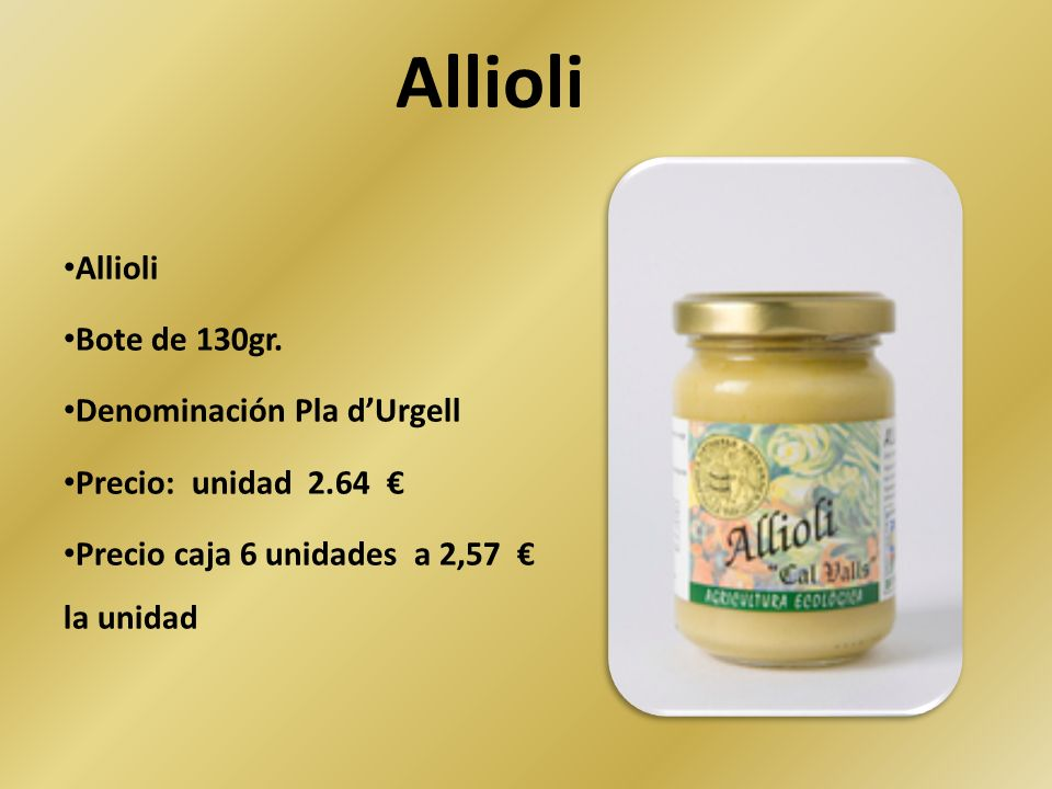 Allioli Bote de 130gr. Denominación Pla dUrgell Precio: unidad 2.64 Precio caja 6 unidades a 2,57 la unidad