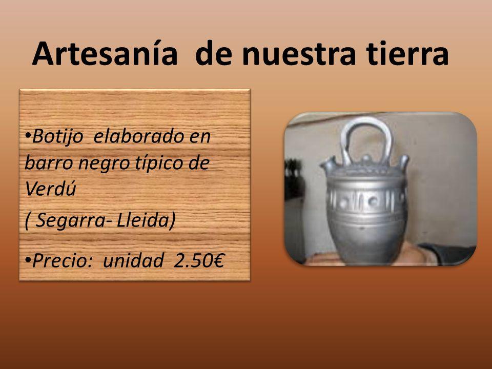 Artesanía de nuestra tierra Botijo elaborado en barro negro típico de Verdú ( Segarra- Lleida) Precio: unidad 2.50 Botijo elaborado en barro negro típ