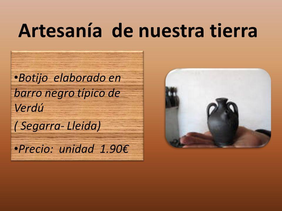 Artesanía de nuestra tierra Botijo elaborado en barro negro típico de Verdú ( Segarra- Lleida) Precio: unidad 1.90 Botijo elaborado en barro negro típ