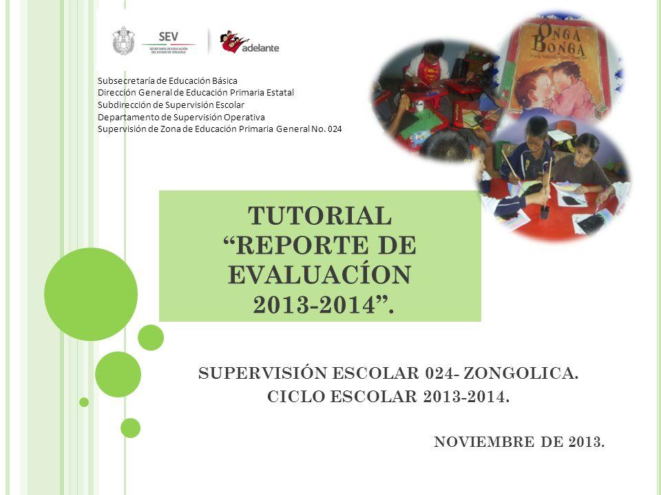 TUTORIAL REPORTE DE EVALUACÍON 2013-2014.SUPERVISIÓN ESCOLAR 024- ZONGOLICA.