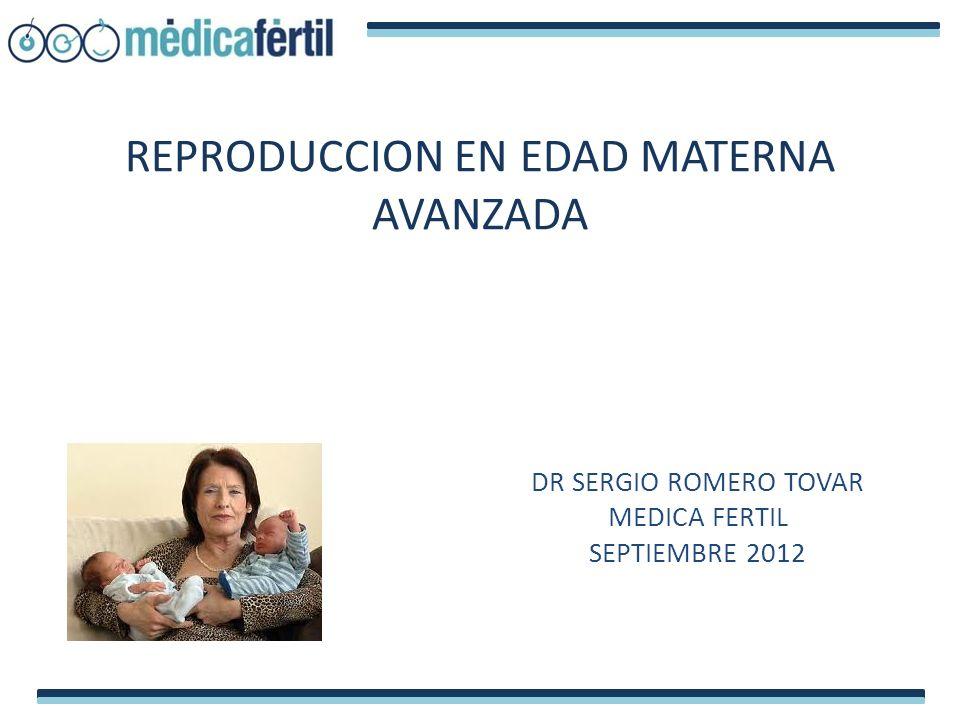 REPRODUCCION EN EDAD MATERNA AVANZADA DR SERGIO ROMERO TOVAR MEDICA FERTIL SEPTIEMBRE 2012