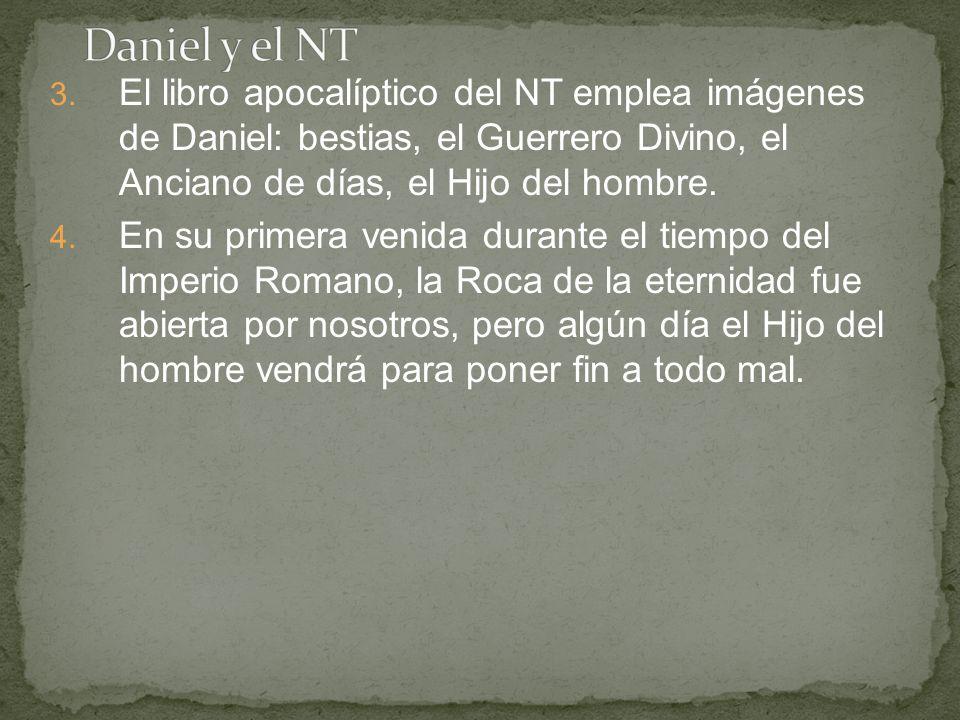 3. El libro apocalíptico del NT emplea imágenes de Daniel: bestias, el Guerrero Divino, el Anciano de días, el Hijo del hombre. 4. En su primera venid