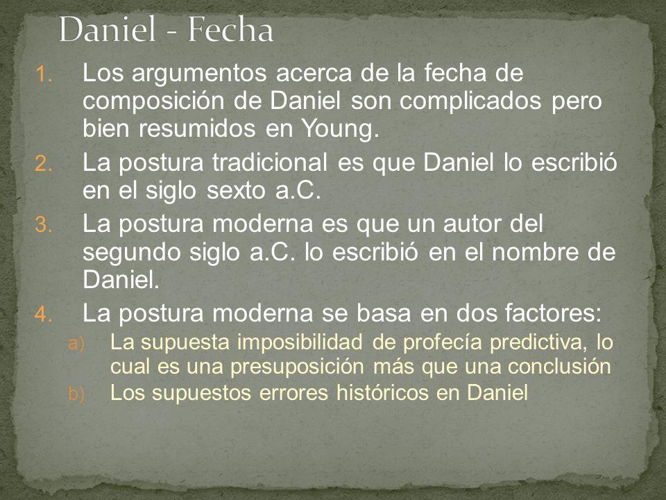 1. Los argumentos acerca de la fecha de composición de Daniel son complicados pero bien resumidos en Young. 2. La postura tradicional es que Daniel lo