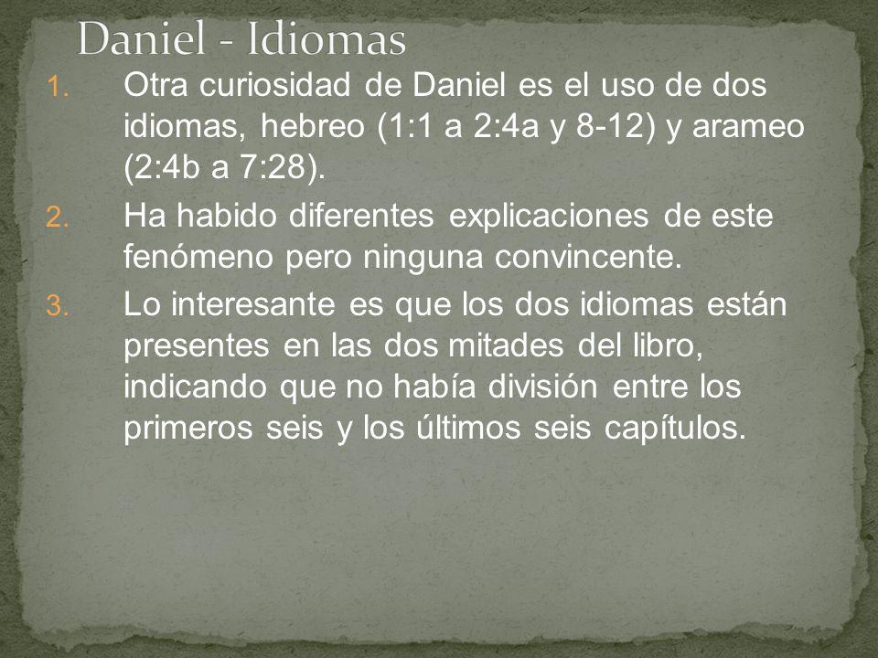 1. Otra curiosidad de Daniel es el uso de dos idiomas, hebreo (1:1 a 2:4a y 8-12) y arameo (2:4b a 7:28). 2. Ha habido diferentes explicaciones de est