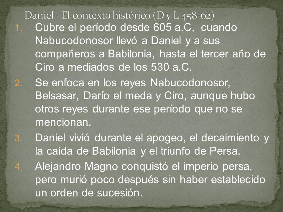 1. Cubre el período desde 605 a.C, cuando Nabucodonosor llevó a Daniel y a sus compañeros a Babilonia, hasta el tercer año de Ciro a mediados de los 5