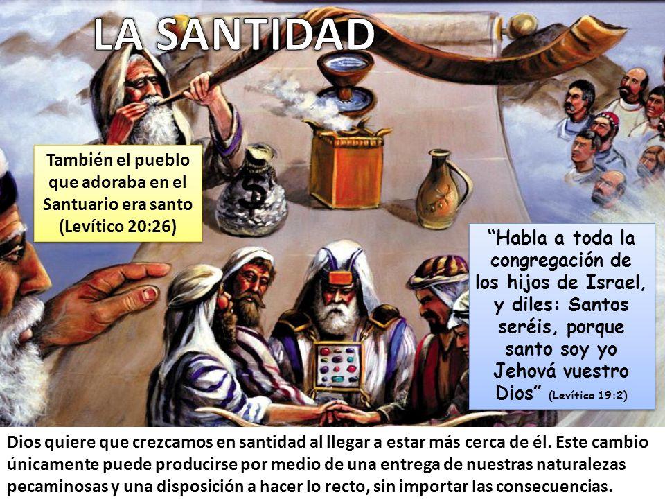 Habla a toda la congregación de los hijos de Israel, y diles: Santos seréis, porque santo soy yo Jehová vuestro Dios (Levítico 19:2) Dios quiere que crezcamos en santidad al llegar a estar más cerca de él.
