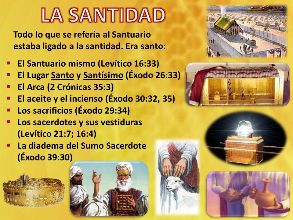 Todo lo que se refería al Santuario estaba ligado a la santidad.