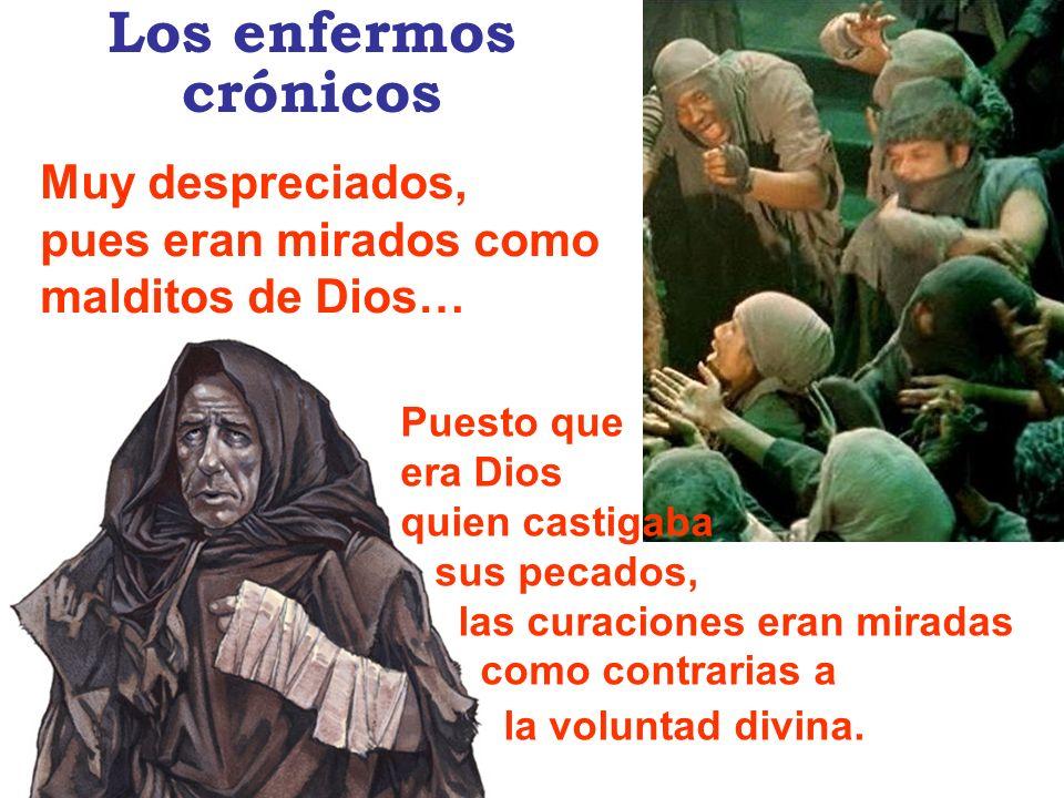 Puesto que era Dios quien castigaba sus pecados, las curaciones eran miradas como contrarias a la voluntad divina. Muy despreciados, pues eran mirados
