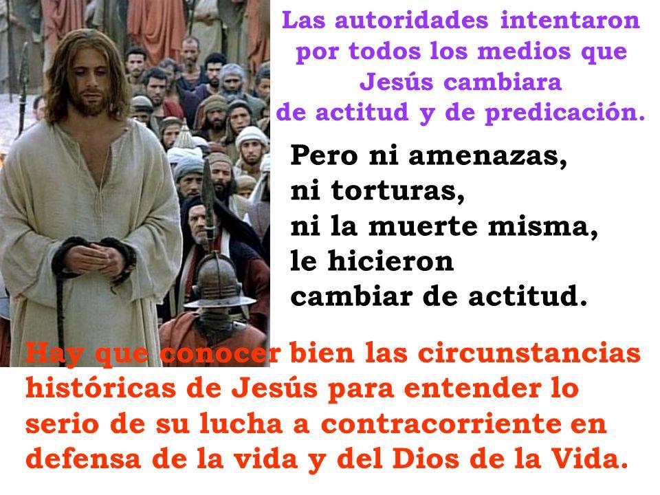 Las autoridades intentaron por todos los medios que Jesús cambiara de actitud y de predicación. Hay que conocer bien las circunstancias históricas de