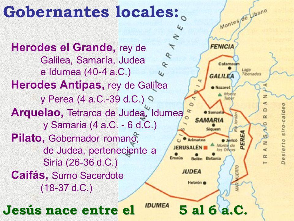 Herodes el Grande, rey de Galilea, Samaría, Judea e Idumea (40-4 a.C.) Herodes Antipas, rey de Galilea y Perea (4 a.C.-39 d.C.) Arquelao, Tetrarca de