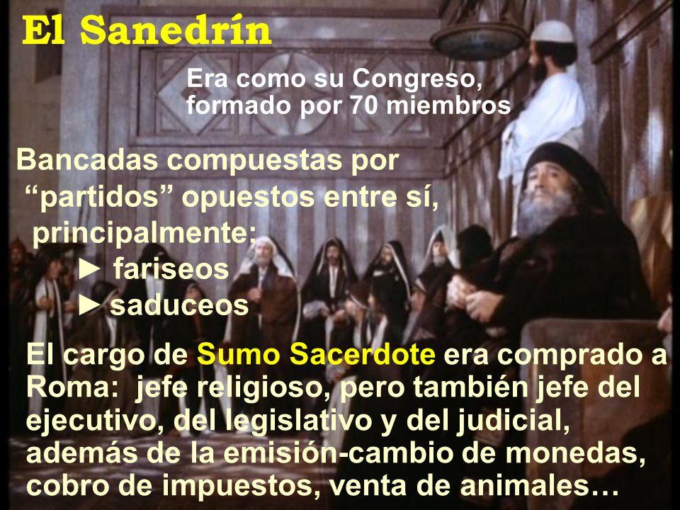 Bancadas compuestas por partidos opuestos entre sí, principalmente: fariseos saduceos Era como su Congreso, formado por 70 miembros El Sanedrín El car