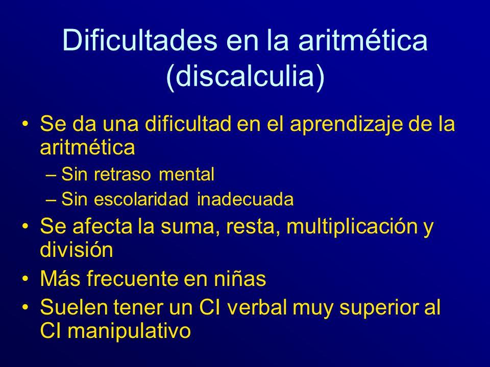Dificultades en la aritmética (discalculia) Se da una dificultad en el aprendizaje de la aritmética –Sin retraso mental –Sin escolaridad inadecuada Se
