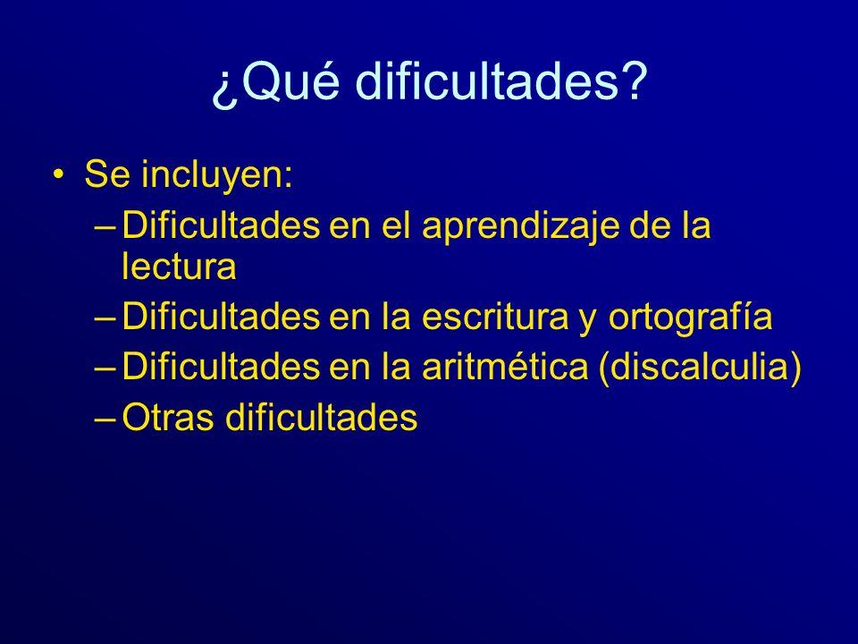¿Qué dificultades? Se incluyen: –Dificultades en el aprendizaje de la lectura –Dificultades en la escritura y ortografía –Dificultades en la aritmétic