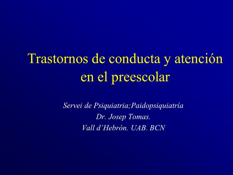Trastornos de conducta y atención en el preescolar Servei de Psiquiatria;Paidopsiquiatría Dr. Josep Tomas. Vall dHebrón. UAB. BCN