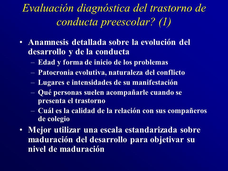 Evaluación diagnóstica del trastorno de conducta preescolar? (1) Anamnesis detallada sobre la evolución del desarrollo y de la conducta –Edad y forma