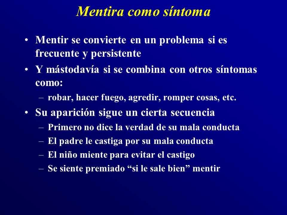 Mentira como síntoma Mentir se convierte en un problema si es frecuente y persistente Y mástodavía si se combina con otros síntomas como: –robar, hace