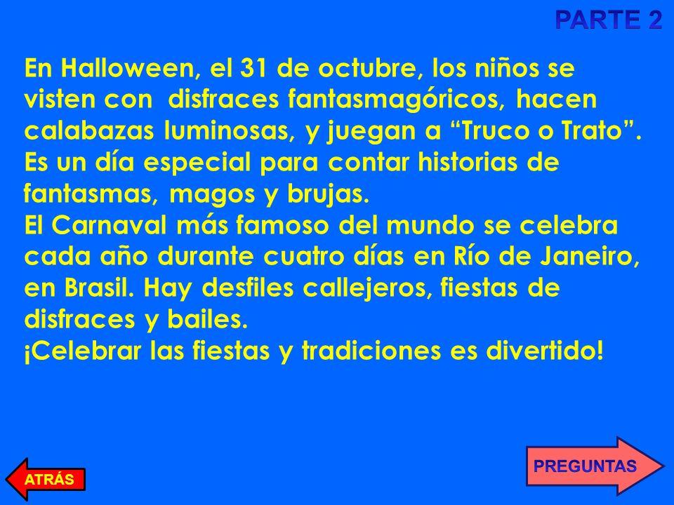 En Halloween, el 31 de octubre, los niños se visten con disfraces fantasmagóricos, hacen calabazas luminosas, y juegan a Truco o Trato.