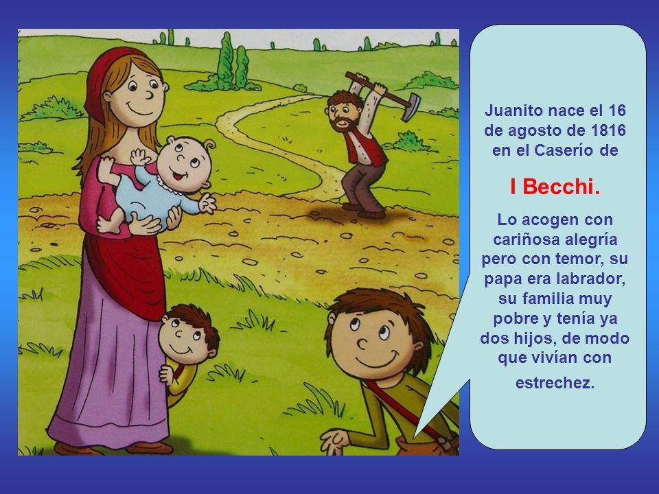 Juanito nace el 16 de agosto de 1816 en el Caserío de I Becchi.