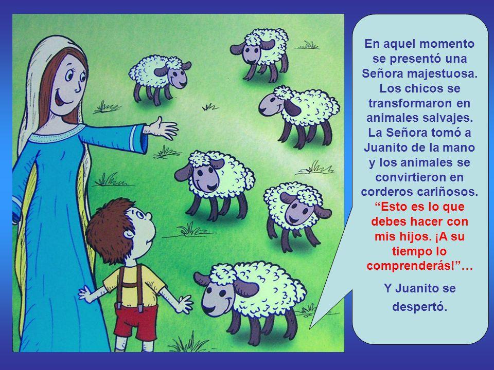 Juanito a los nueve años, tiene un sueño: se encontró en un prado lleno de muchachos que se pegaban y decían palabrotas. Se metió entre ellos pegándol