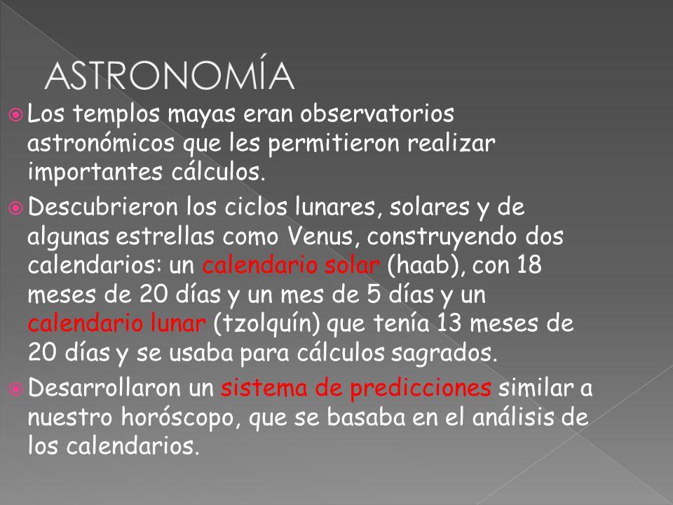 Los templos mayas eran observatorios astronómicos que les permitieron realizar importantes cálculos. Descubrieron los ciclos lunares, solares y de alg